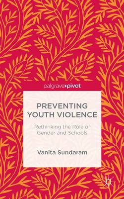 Preventing Youth Violence: Rethinking the Role of Gender and Schools (Hardback)