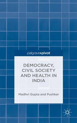 Democracy, Civil Society and Health in India (Hardback)