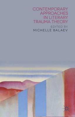 Contemporary Approaches in Literary Trauma Theory (Hardback)