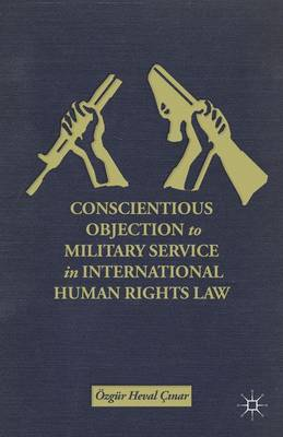 Conscientious Objection to Military Service in International Human Rights Law (Hardback)