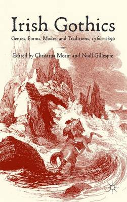 Irish Gothics: Genres, Forms, Modes, and Traditions, 1760-1890 (Hardback)