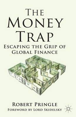 The Money Trap: Escaping the Grip of Global Finance (Paperback)