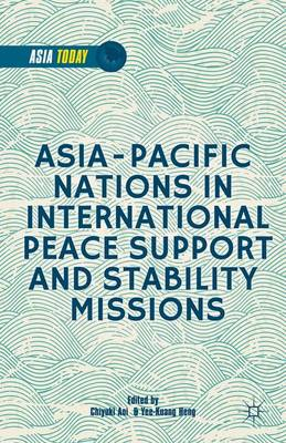 Asia-Pacific Nations in International Peace Support and Stability Operations - Asia Today (Hardback)