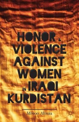 Honor and Violence against Women in Iraqi Kurdistan (Hardback)