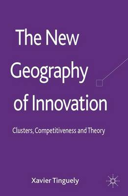 The New Geography of Innovation: Clusters, Competitiveness and Theory (Hardback)