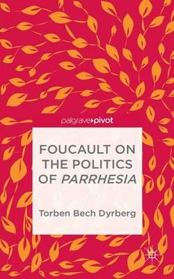 Foucault on the Politics of Parrhesia (Hardback)