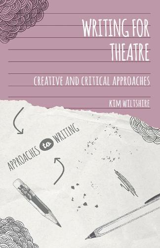 Writing for Theatre: Creative and Critical Approaches - Approaches to Writing (Paperback)