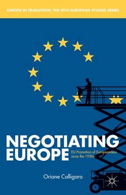 Negotiating Europe: EU Promotion of Europeanness since the 1950s - Europe in Transition: The NYU European Studies Series (Hardback)