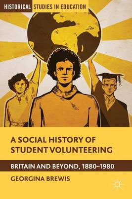 A Social History of Student Volunteering: Britain and Beyond, 1880-1980 - Historical Studies in Education (Hardback)