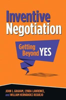 Inventive Negotiation: Getting Beyond Yes (Hardback)