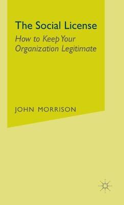 The Social License: How to Keep Your Organization Legitimate (Hardback)