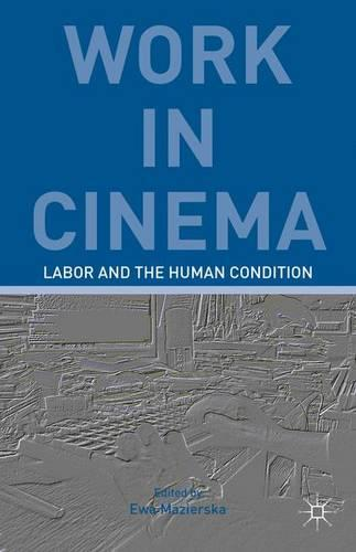 Work in Cinema: Labor and the Human Condition (Hardback)
