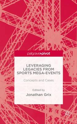 Leveraging Legacies from Sports Mega-Events: Concepts and Cases (Hardback)