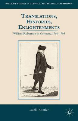 Translations, Histories, Enlightenments: William Robertson in Germany, 1760-1795 - Palgrave Studies in Cultural and Intellectual History (Hardback)