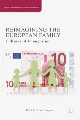 Reimagining the European Family: Cultures of Immigration - Studies in European Culture and History (Hardback)