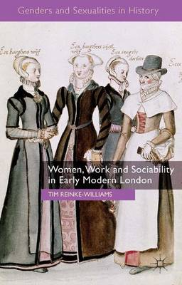Women, Work and Sociability in Early Modern London - Genders and Sexualities in History (Hardback)