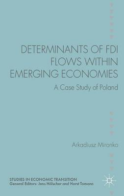 Determinants of FDI Flows within Emerging Economies: A Case Study of Poland - Studies in Economic Transition (Hardback)