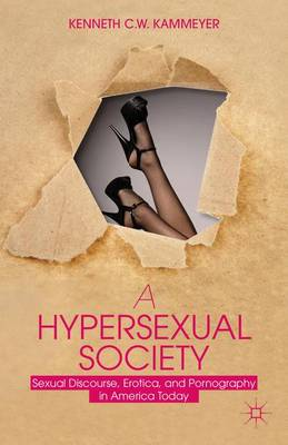 A Hypersexual Society: Sexual Discourse, Erotica, and Pornography in America Today (Paperback)