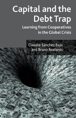 Capital and the Debt Trap: Learning from cooperatives in the global crisis (Paperback)