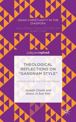 """Theological Reflections on """"Gangnam Style"""": A Racial, Sexual, and Cultural Critique - Asian Christianity in the Diaspora (Hardback)"""