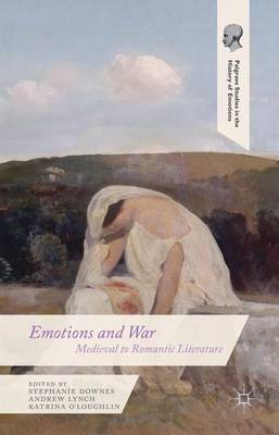 Emotions and War: Medieval to Romantic Literature - Palgrave Studies in the History of Emotions (Hardback)