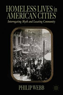 Homeless Lives in American Cities: Interrogating Myth and Locating Community (Hardback)