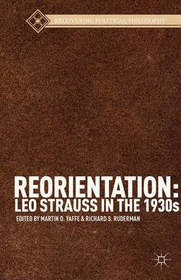 Reorientation: Leo Strauss in the 1930s - Recovering Political Philosophy (Paperback)