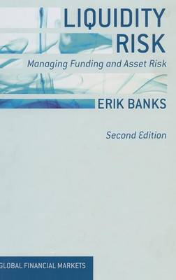 Liquidity Risk: Managing Funding and Asset Risk - Global Financial Markets (Hardback)