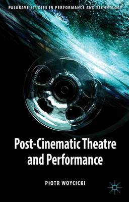 Post-Cinematic Theatre and Performance - Palgrave Studies in Performance and Technology (Hardback)