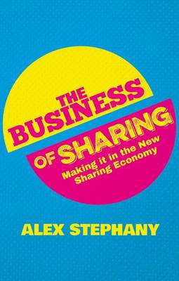 The Business of Sharing: Making it in the New Sharing Economy (Hardback)