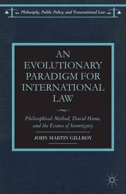 An Evolutionary Paradigm for International Law: Philosophical Method, David Hume, and the Essence of Sovereignty - Philosophy, Public Policy, and Transnational Law (Hardback)