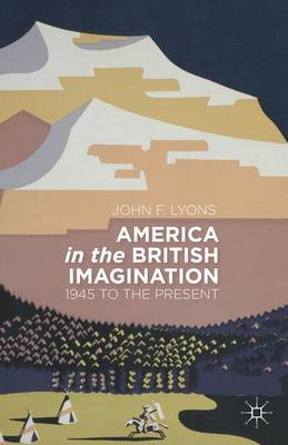 America in the British Imagination: 1945 to the Present (Hardback)