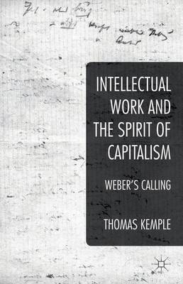 Intellectual Work and the Spirit of Capitalism: Weber's Calling (Hardback)
