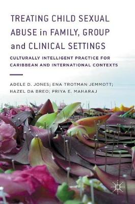 Treating Child Sexual Abuse in Family, Group and Clinical Settings: Culturally Intelligent Practice for Caribbean and International Contexts (Hardback)