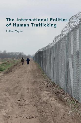 The International Politics of Human Trafficking (Hardback)