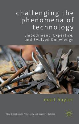 Challenging the Phenomena of Technology - New Directions in Philosophy and Cognitive Science (Hardback)