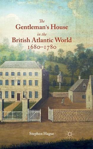 The Gentleman's House in the British Atlantic World 1680-1780 (Hardback)