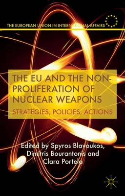 The EU and the Non-Proliferation of Nuclear Weapons: Strategies, Policies, Actions - The European Union in International Affairs (Hardback)