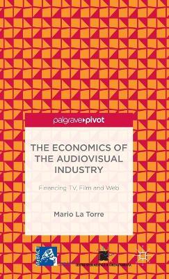 The Economics of the Audiovisual Industry: Financing TV, Film and Web (Hardback)
