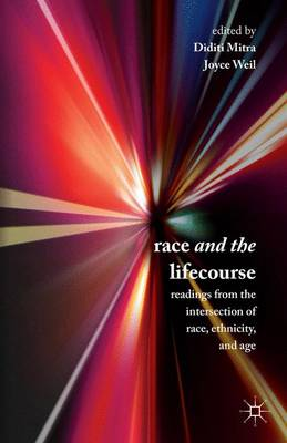 Race and the Lifecourse: Readings from the Intersection of Race, Ethnicity, and Age (Hardback)