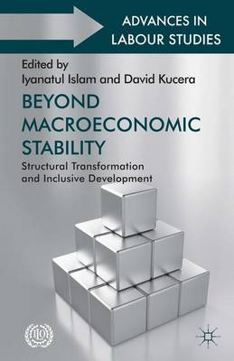 Beyond Macroeconomic Stability: Structural Transformation and Inclusive Development - Advances in Labour Studies (Hardback)