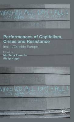 Performances of Capitalism, Crises and Resistance: Inside/Outside Europe (Hardback)