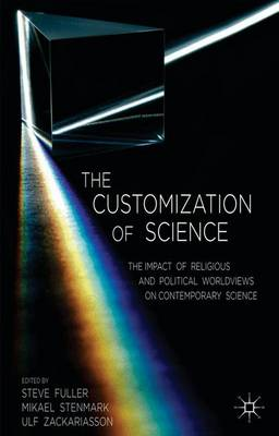 The Customization of Science: The Impact of Religious and Political Worldviews on Contemporary Science (Hardback)