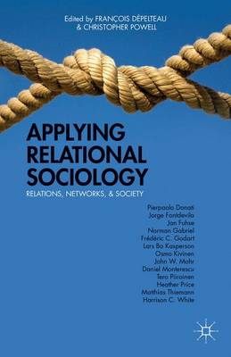 Applying Relational Sociology: Relations, Networks, and Society (Hardback)