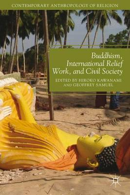 Buddhism, International Relief Work, and Civil Society - Contemporary Anthropology of Religion (Hardback)