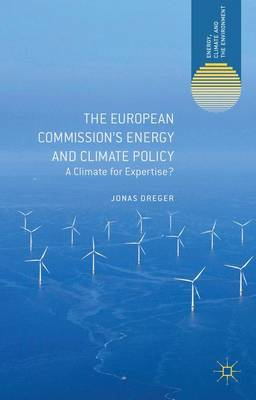 The European Commission's Energy and Climate Policy: A Climate for Expertise? - Energy, Climate and the Environment (Hardback)