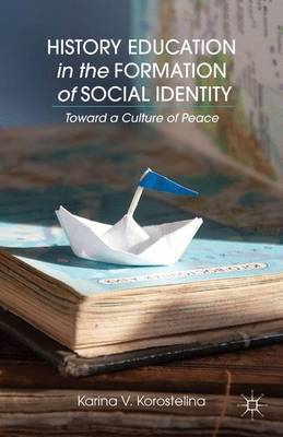 History Education in the Formation of Social Identity: Toward a Culture of Peace (Hardback)