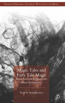 Magic Tales and Fairy Tale Magic: From Ancient Egypt to the Italian Renaissance - Palgrave Historical Studies in Witchcraft and Magic (Hardback)