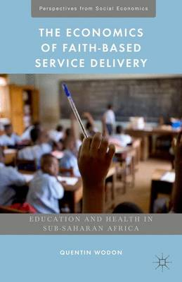 The Economics of Faith-Based Service Delivery: Education and Health in Sub-Saharan Africa - Perspectives from Social Economics (Hardback)