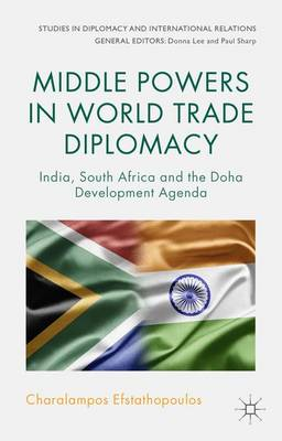 Middle Powers in World Trade Diplomacy: India, South Africa and the Doha Development Agenda - Studies in Diplomacy and International Relations (Hardback)